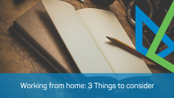 Working from home: 3 Things to consider
