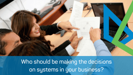 Who should be making the decisions on systems in your business?