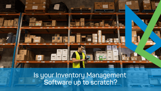 Is your Inventory Management Software up to scratch?