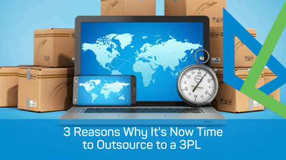 3 Reasons Why It's Now Time to Outsource to a 3PL